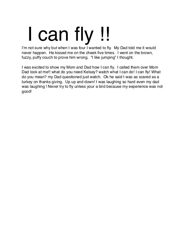 I can fly !!I'm not sure why but when I was four I wanted to fly. My Dad told me it wouldnever happen. He kissed me on the c...