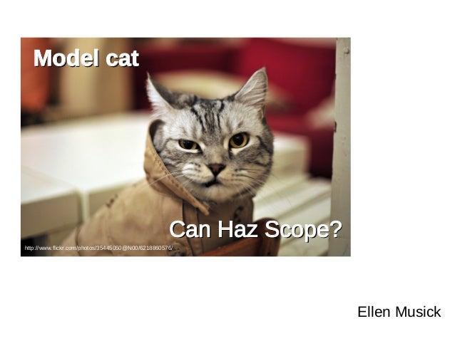 Model catModel cat Ellen Musick Can Haz Scope?Can Haz Scope? http://www.flickr.com/photos/35445050@N00/6218860576/