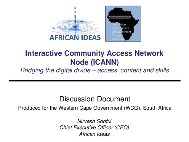 Interactive Community Access Network Node (ICANN) Bridging the digital divide – access. content and skills  Discussion Doc...