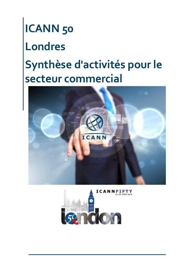 ICANN 50 Londres Synthèse d'activités pour le secteur commercial
