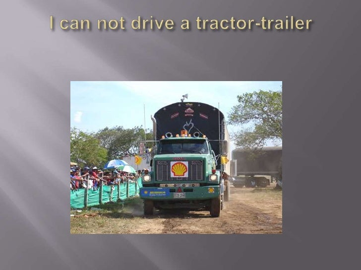 I can not drive a tractor trailer