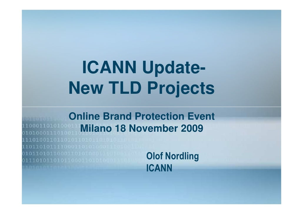 ICANN Update-   New gTLD Program New TLD Projects Online Brand Protection Event   Milano 18 November 2009                 ...