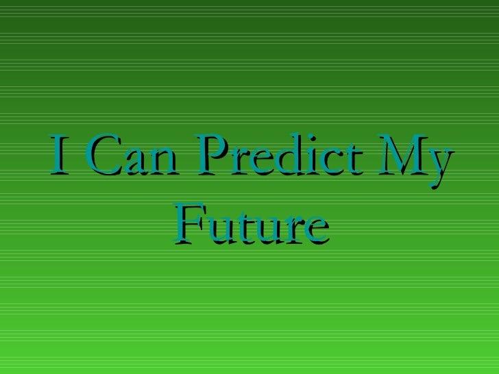 I Can Predict My Future