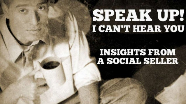 SPEAK UP! I CAN'T HEAR YOU: Insights from a Social Seller