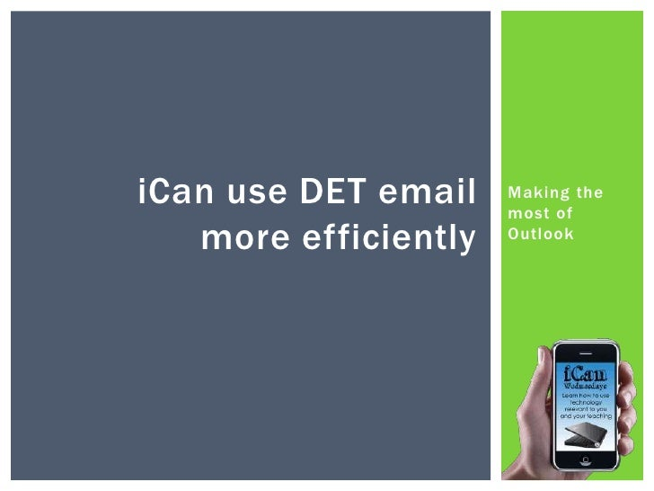 Making the most of Outlook<br />iCan use DET email more efficiently<br />