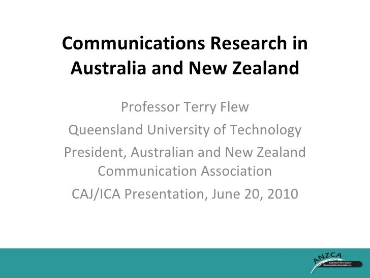Communications Research in Australia and New Zealand Professor Terry Flew Queensland University of Technology President, A...