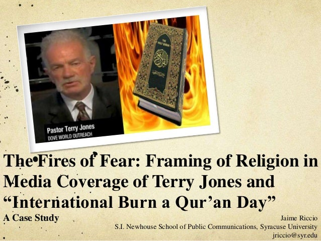 "The Fires of Fear: Framing of Religion in Media Coverage of Terry Jones and ""International Burn a Qur'an Day"" A Case Study..."