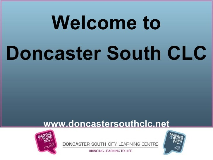 Welcome to Doncaster South CLC www.doncastersouthclc.net