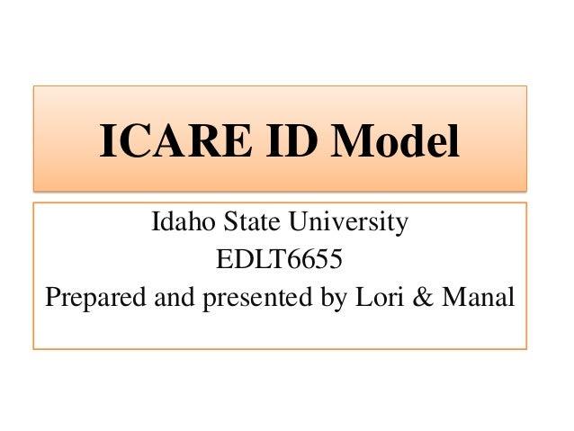 Idaho State University EDLT6655 Prepared and presented by Lori & Manal ICARE ID Model