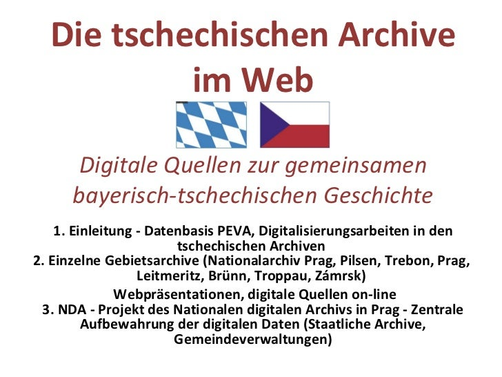 Die tschechischen Archive im Web Digitale Quellen zur gemeinsamen bayerisch-tschechischen Geschichte 1. Einleitung - Daten...