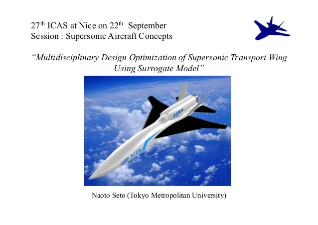"""27th ICAS at Nice on 22th SeptemberSession : Supersonic Aircraft Concepts""""Multidisciplinary Design Optimization of Superso..."""