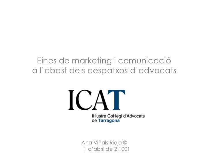 Eines de marketing i comunicacióa l'abast dels despatxos d'advocats           Ana Viñals Rioja ©            1 d'abril de 2...