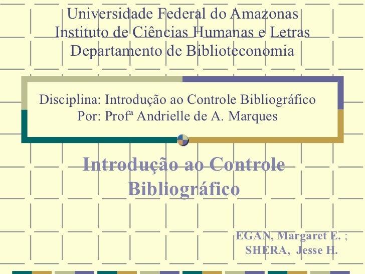 Universidade Federal do Amazonas Instituto de Ciências Humanas e Letras Departamento de Biblioteconomia Introdução ao Cont...