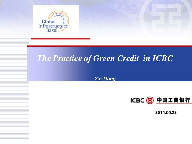 The Practice of Green Credit in ICBC Yin Hong 2014.05.22