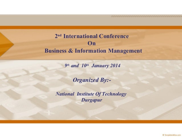2nd International Conference On Business & Information Management 9thand10thJanuary2014 OrganizedBy:NationalInst...