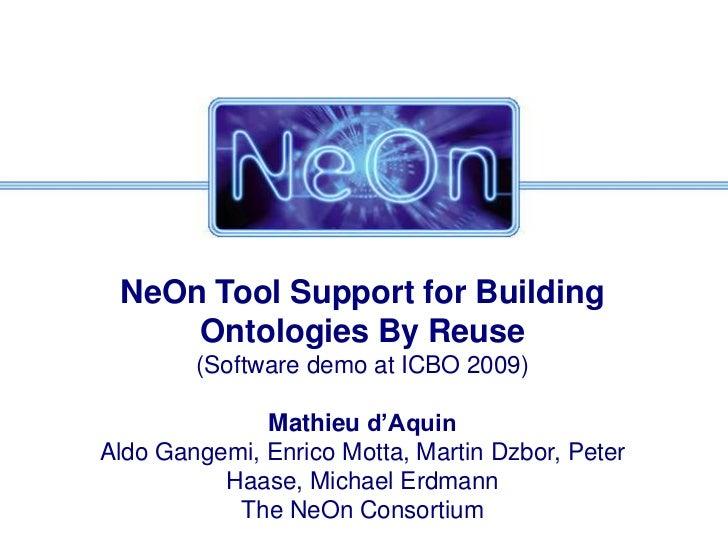 NeOn Tool Support for Building Ontologies By Reuse<br />(Software demo at ICBO 2009)<br />Mathieu d'Aquin<br />Aldo Gangem...