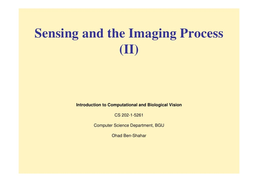 Sensing and the Imaging Process              (II)      Introduction to Computational and Biological Vision                ...