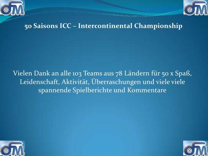 50 Saisons ICC – Intercontinental ChampionshipVielen Dank an alle 103 Teams aus 78 Ländern für 50 x Spaß,  Leidenschaft, A...