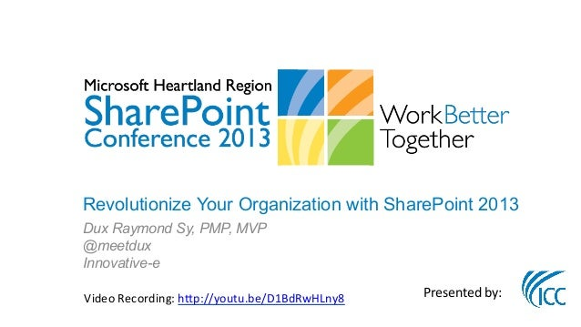 Revolutionize Your Organization with SharePoint 2013Dux Raymond Sy, PMP, MVP@meetduxInnovative-e	  Video	  Recording:	  h3...