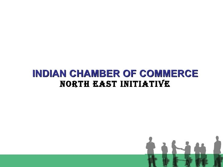 INDIAN CHAMBER OF COMMERCE NORTH EAST INITIATIVE