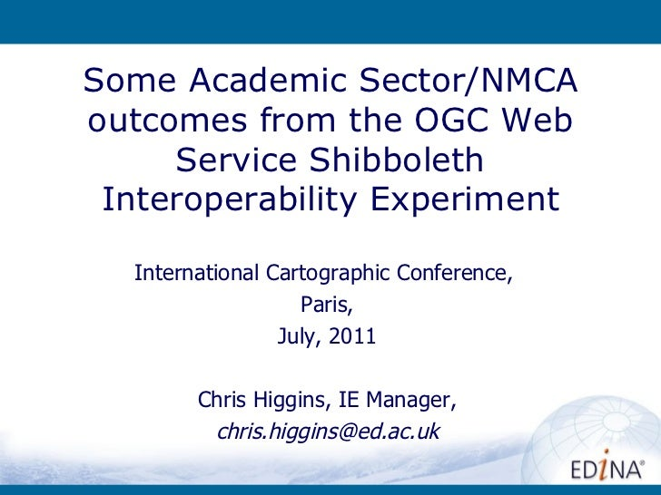 Some Academic Sector/NMCA outcomes from the OGC Web Service Shibboleth Interoperability Experiment