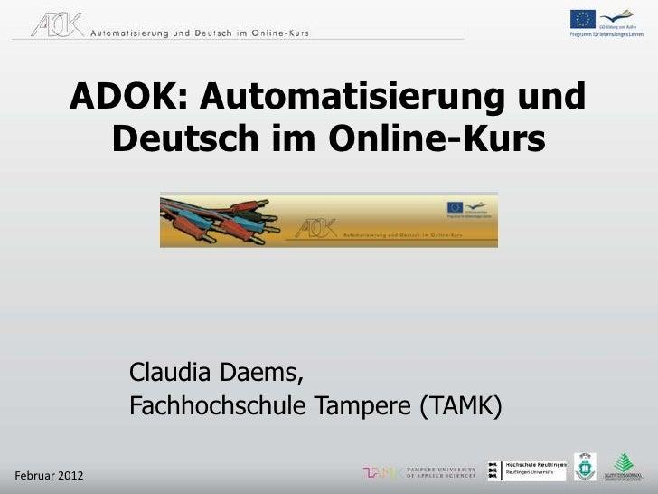 ADOK: Automatisierung und           Deutsch im Online-Kurs               Claudia Daems,               Fachhochschule Tampe...