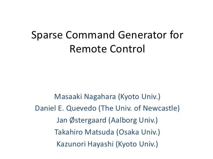 Sparse Command Generator for        Remote Control     Masaaki Nagahara (Kyoto Univ.)Daniel E. Quevedo (The Univ. of Newca...