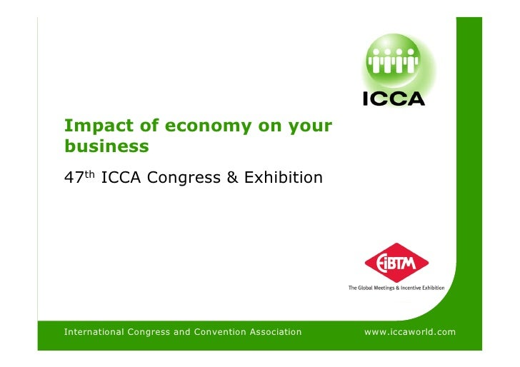 International Congress & Convention Association     Impact of economy on your business 47th ICCA Congress & Exhibition    ...