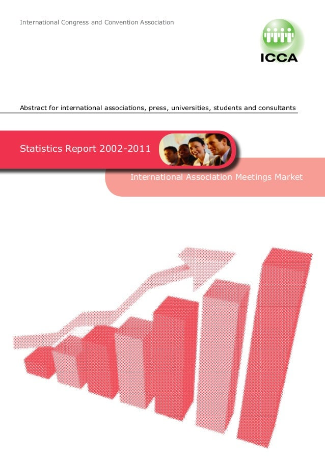 International Congress and Convention Association Statistics Report 2002-2011	 International Association Meetings Market A...