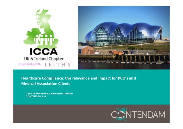 Healthcare Compliance: the relevance and impact for PCO's and Medical Association Clients Caroline Mackenzie, Commercial D...