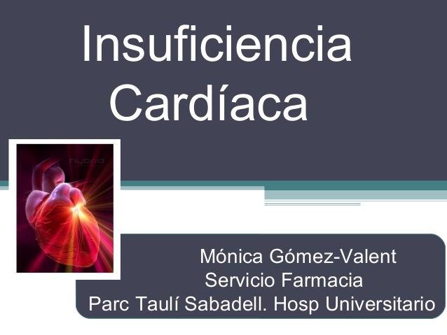 Insuficiencia Cardíaca Mónica Gómez-Valent Servicio Farmacia Parc Taulí Sabadell. Hosp Universitario