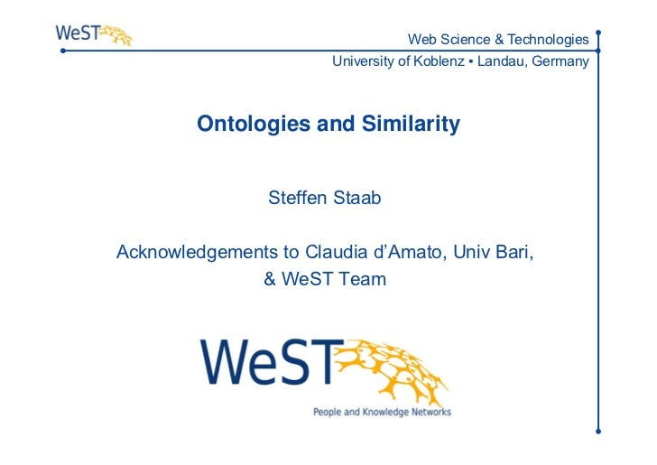 Ontologies and Similarity<br />Steffen Staab<br />Acknowledgements to Claudia d'Amato, Univ Bari, <br />& WeST Team<br />T...