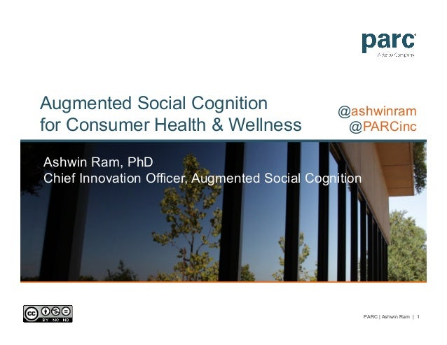 Augmented Social Cognition for Consumer Health & Wellness Ashwin Ram, PhD Chief Innovation Officer, Augmented Social Cogni...