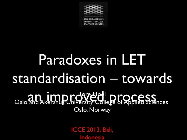 Paradoxes in LET standardisation – towards Tore Hoel Oslo an improved process and Akershus University College of Applied S...
