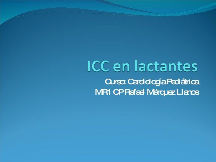 Curso: Cardiología Pediátrica MR1 CP Rafael Márquez Llanos