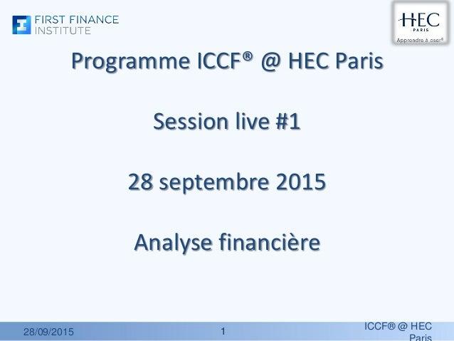 11 Programme ICCF® @ HEC Paris Session live #1 28 septembre 2015 Analyse financière 28/09/2015 ICCF® @ HEC