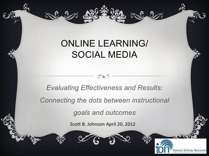 ONLINE LEARNING/        SOCIAL MEDIA  Evaluating Effectiveness and Results:Connecting the dots between instructional      ...