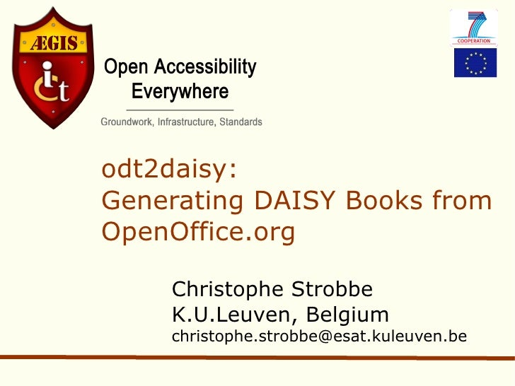 odt2daisy: Generating DAISY Books from OpenOffice.org Christophe Strobbe K.U.Leuven, Belgium [email_address]