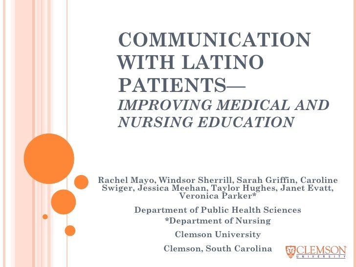 COMMUNICATION WITH LATINO PATIENTS— IMPROVING MEDICAL AND NURSING EDUCATION Rachel Mayo, Windsor Sherrill, Sarah Griffin, ...