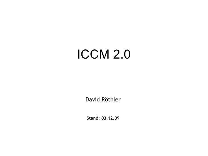 ICCM 2.0 David Röthler Stand:  07.06.09