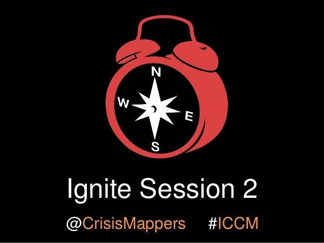 Ignite Session 2 @CrisisMappers  #ICCM