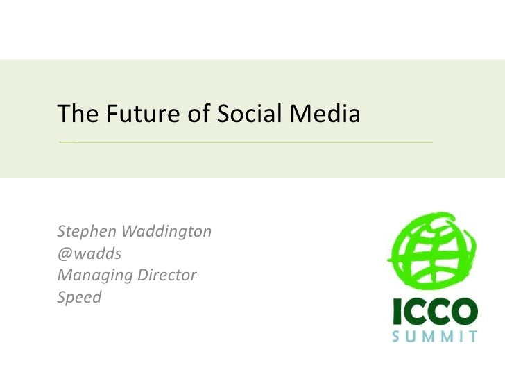 TheFuture of Social Media<br />Stephen Waddington<br />@wadds<br />Managing Director<br />Speed<br />