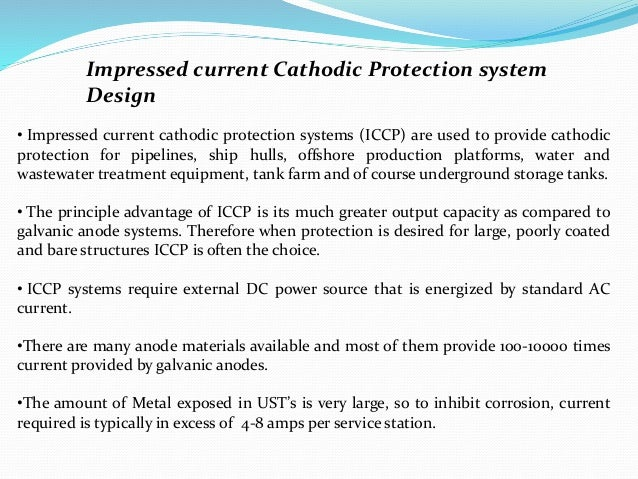 Impressed current Cathodic Protection system Design • Impressed current cathodic protection systems (ICCP) are used to pro...