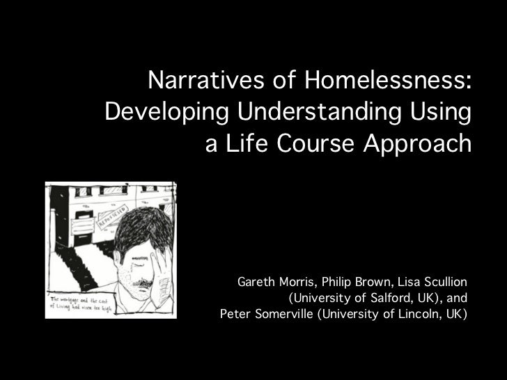 Narratives of Homelessness:Developing Understanding Using        a Life Course Approach            Gareth Morris, Philip B...
