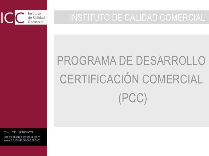 INSTITUTO DE CALIDAD COMERCIAL<br />PROGRAMA DE DESARROLLO<br />CERTIFICACIÓN COMERCIAL(PCC)<br />