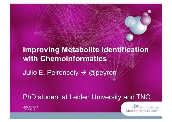 Improving Metabolite Identificationwith ChemoinformaticsJulio E. Peironcely  @peyronPhD student at Leiden University and ...