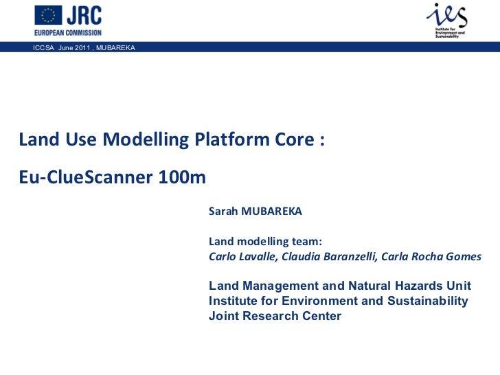 Land Use Modelling Platform Core : Eu-ClueScanner 100m  Sarah MUBAREKA Land modelling team: Carlo Lavalle, Claudia Baranze...