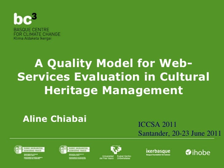 A Quality Model for Web-Services Evaluation in Cultural Heritage Management ICCSA 2011 Santander, 20-23 June 2011 Aline Ch...