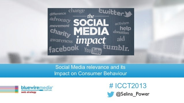 @Selina_Power# ICCT2013Social Media relevance and itsImpact on Consumer Behaviour