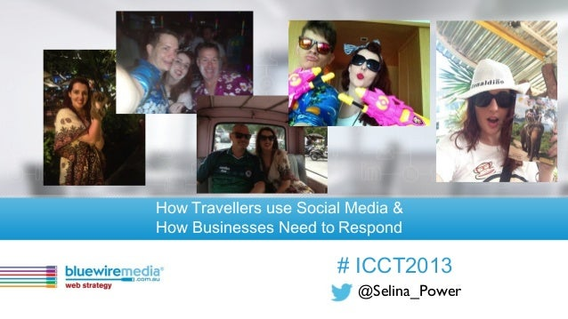 @Selina_Power# ICCT2013How Travellers use Social Media &How Businesses Need to Respond